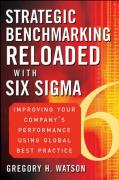 Strategic Benchmarking Reloaded with Six SIGMA: Improving Your Company's Performance Using Global Best Practice