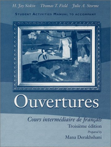 Student Activities Manual to Accompany Ouvertures: Cours intermediaire de francais, (Activities Wrkbk/Lab Manual) - Mana Derakhshani; H. Jay Siskin; Thomas T. Field; Julie A. Storme