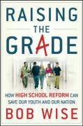 Raising the Grade: How Secondary School Reform Can Save Our Youth and the Nation