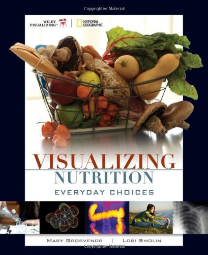 Visualizing Nutrition: Everyday Choices - Mary B. Grosvenor, Lori A. Smolin