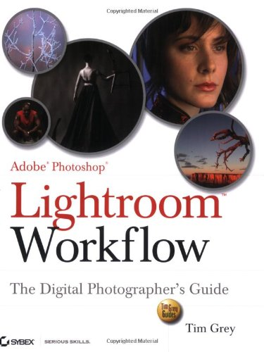 Adobe Photoshop Lightroom Workflow: The Digital Photographer's Guide (Tim Grey Guides) - Tim Grey