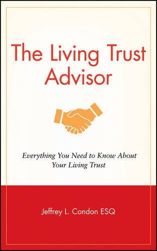 The Living Trust Advisor: Everything You Need to Know About Your Living Trust - Jeffrey L. Condon