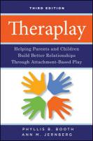 Theraplay: Helping Parents and Children Build Better Relationships Through Attachment-Based Play