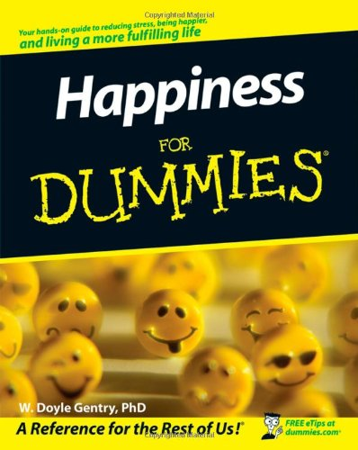 Happiness For Dummies - W. Doyle Gentry PhD