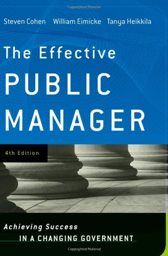 The Effective Public Manager: Achieving Success in a Changing Government - Steven Cohen; William Eimicke; Tanya Heikkila