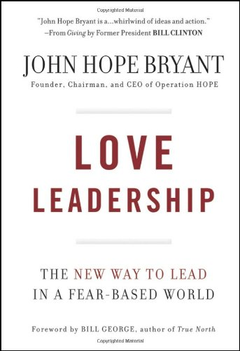 Love Leadership: The New Way to Lead in a Fear-Based World - John Hope Bryant