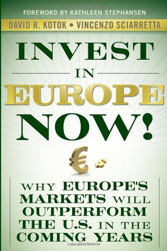 Invest in Europe Now!: Why Europe's Markets Will Outperform the US in the Coming Years - David R. Kotok; Vincenzo Sciarretta
