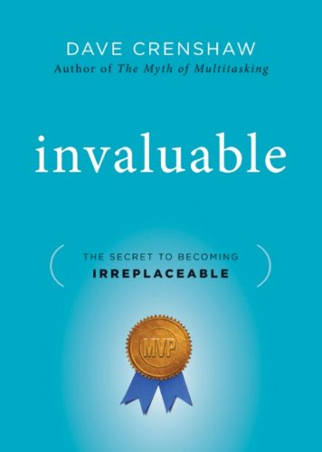 Invaluable: The Secret to Becoming Irreplaceable - Dave Crenshaw