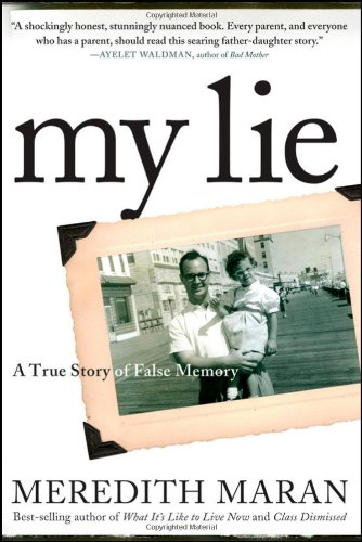 My Lie: A True Story of False Memory - Meredith Maran