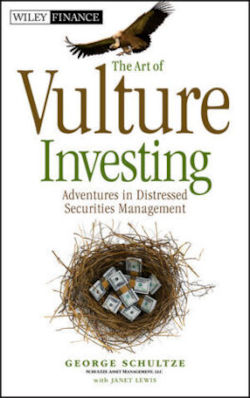 The Art of Vulture Investing: Adventures in Distressed Securities Management (Wiley Finance)