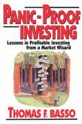 Panic-Proof Investing: Lessons in Profitable Investing from a Market Wizard