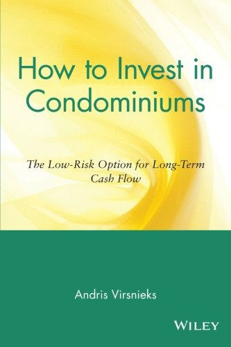 How to Invest in Condominiums: The Low-Risk Option for Long-Term Cash Flow - Andris Virsnieks