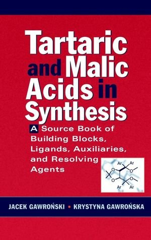 Tartaric and Malic Acids in Synthesis: A Source Book of Building Blocks, Ligands, Auxiliaries, and Resolving Agents - Jacek Gawronski; Krystyna Gawronska