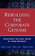 Rebuilding the Corporate Genome: Unlocking the Real Value of Your Business