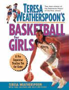 Teresa Weatherspoon's Basketball for Girls: A Pro Superstar Teaches You the Game