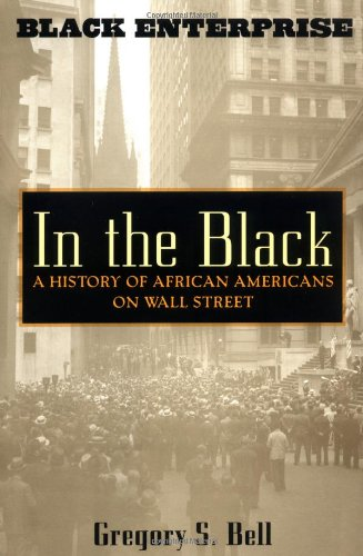 In the Black: A History of African Americans on Wall Street - Gregory S. Bell; Gregory Bell