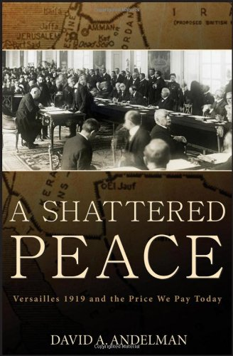A Shattered Peace: Versailles 1919 and the Price We Pay Today - David A. Andelman