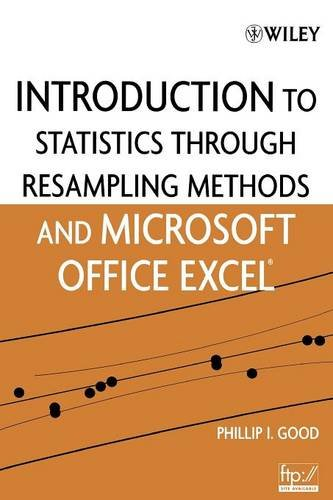 Introduction to Statistics Through Resampling Methods and Microsoft Office Excel - Phillip I. Good