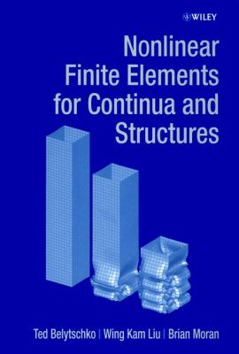 Nonlinear Finite Elements for Continua and Structures - Ted Belytschko; Wing Kam Liu; Brian Moran