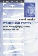 Women and Poetry: Truth, Autobiography, and the Shape of the Self