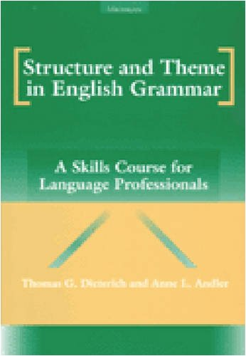 Structure and Theme in English Grammar: A Skills Course for Language Professionals - Thomas G. Dieterich; Anne L. Andler