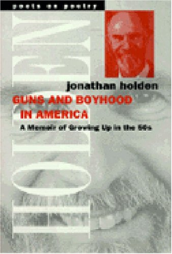 Guns and Boyhood in America: A Memoir of Growing Up in the 50s (Poets on Poetry) - Jonathan Holden