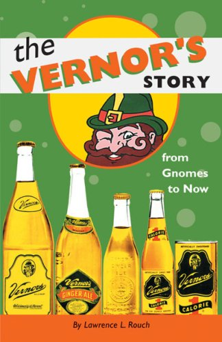 The Vernor's Story: From Gnomes to Now - Lawrence L. Rouch