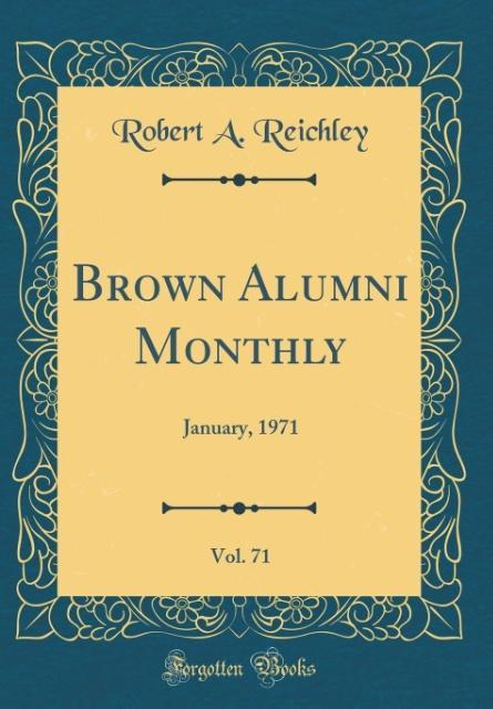 Brown Alumni Monthly, Vol. 71 als Buch von Robert A. Reichley