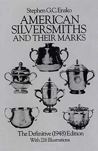 American Silversmiths and Their Marks: The Definitive (1948) Edition (Dover Jewelry and Metalwork) - Stephen G. C. Ensko