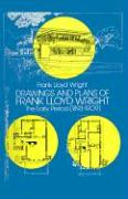Drawings and Plans of Frank Lloyd Wright Drawings and Plans of Frank Lloyd Wright: The Early Period (1893-1909) the Early Period (1893-1909)