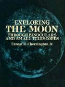 Exploring the Moon Through Binoculars and Small Telescopes Exploring the Moon Through Binoculars and Small Telescopes
