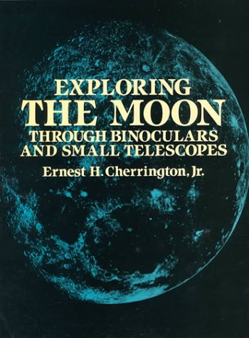Exploring the Moon Through Binoculars and Small Telescopes (Dover Books on Astronomy) - Ernest H. Cherrington Jr.