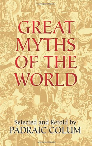 Great Myths of the World (Dover Books on Anthropology and Folklore) - Padraic Colum