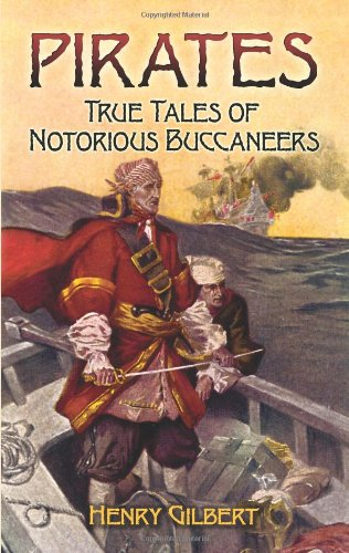 Pirates: True Tales of Notorious Buccaneers (Dover Maritime) - Henry Gilbert