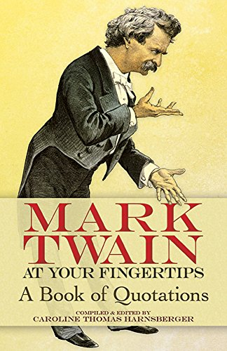 Mark Twain at Your Fingertips: A Book of Quotations - Mark Twain