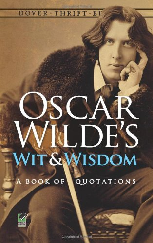 Oscar Wilde's Wit and Wisdom: A Book of Quotations (Dover Thrift Editions) - Oscar Wilde