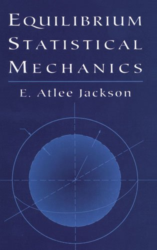Equilibrium Statistical Mechanics (Dover Books on Physics) - E. Atlee Jackson; Physics