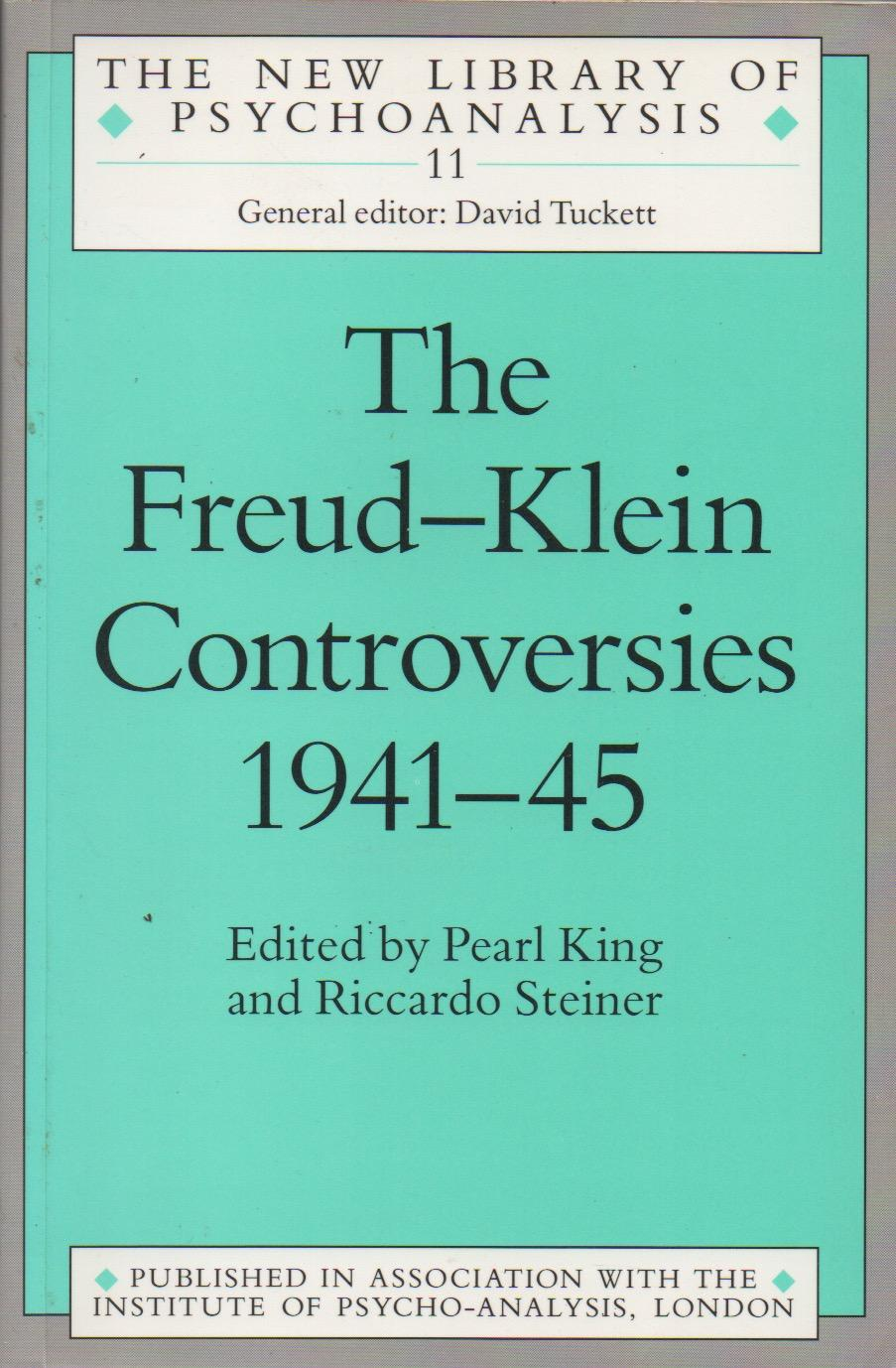 The Freud-Klein Controversies 1941-45 - King, Pearl and Steiner, Riccardo (Eds)