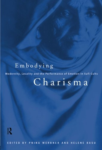 Embodying Charisma: Modernity, Locality and the Performance of Emotion in Sufi Cults - Helene Basu; Pnina Werbner