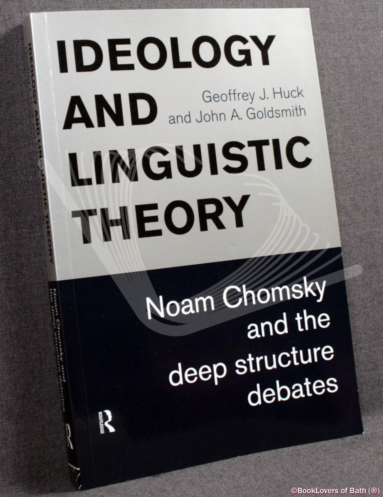 Ideology and Linguistic Theory: Noam Chomsky and the Deep Structure Debates - Geoffrey J. Huck & John A. Goldsmith