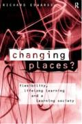 Changing Places?: Flexibility, Lifelong Learning and a Learning Society
