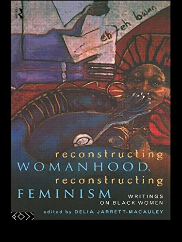 Reconstructing Womanhood, Reconstructing Feminism: Writings on Black Women (Women's Studies/Sociology) - Delia Jarrett-Macauley