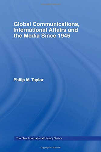 Global Communications, International Affairs and the Media Since 1945 (The New International History) - Philip Taylor