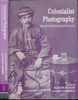 Colonialist Photography. Imag[in]ing Race and Place - Hight, Eleanor M; Sampson, Gary D [eds.]