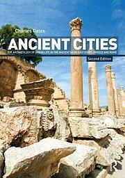 Ancient Cities : The Archaeology of Urban Life in the Ancient Near East and Egypt, Greece and Rome - Charles Gates