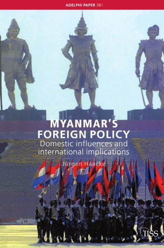 Myanmar's Foreign Policy: Domestic Influences and International Implications (Adelphi series) - Jurgen Haacke