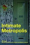 Intimate Metropolis: Constructing Public and Private in the Modern City