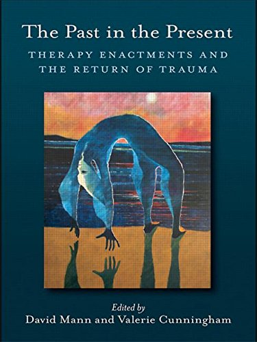 The Past in the Present: Therapy Enactments and the Return of Trauma - David Mann; Valerie Cunningham