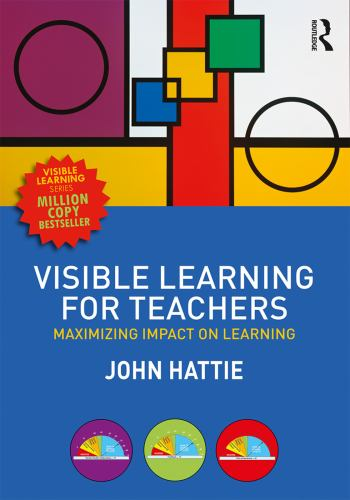 Visible Learning for Teachers : Maximizing Impact on Learning - John Hattie