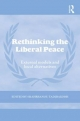 Rethinking the Liberal Peace: External Models and Local Alternatives (Cass Series on Peacekeeping)